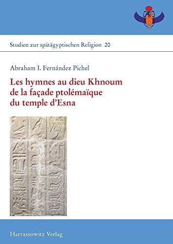 Les hymnes au dieu Khnoum de la façade ptolémaïque du temple d'Esna (Studien zur spätägyptischen Religion, Band 20)