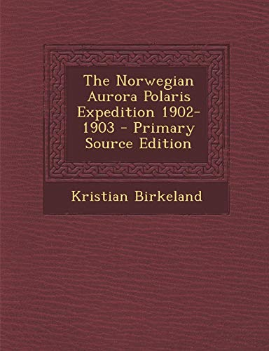 The Norwegian Aurora Polaris Expedition 1902-1903 - Primary Source Edition