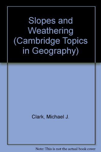 Slopes and Weathering (Cambridge Topics in Geography)