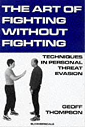 The Art of Fighting Without Fighting: Techniques in Personal Threat Evasion by Geoff Thompson (1999-11-02)
