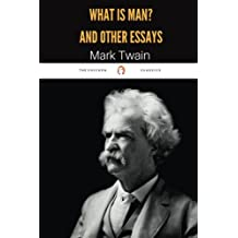 What Is Man and Other Essays by Mark Twain: What Is Man and Other Essays by Mark Twain