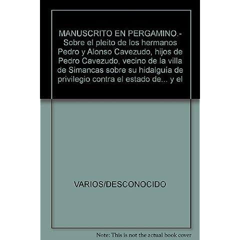 MANUSCRITO EN PERGAMINO.- Sobre el pleito de los hermanos Pedro y Alonso Cave...