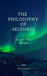 The Philosophy of Selfness: Empower Your Thoughts