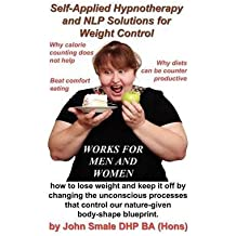 [Self Applied Hypnotherapy and NLP Solutions for Weight Control] (By: John Smale) [published: September, 2011]