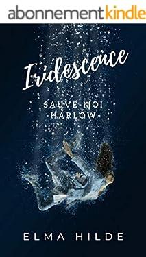 Iridescence - Sauve-moi (Littérature sentimentale, contemporaine, roman d'amour, romance, université, frères, deuil, one shot, Elma Hilde): Harlow