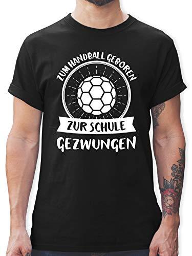 Handball - Zum Handball geboren zur Schule gezwungen - L - Schwarz - L190 - Tshirt Herren und Männer T-Shirts