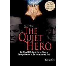 The Quiet Hero-The Untold Medal of Honor Story of George E. Wahlen at the Battle for Iwo Jima-Collector's Edition