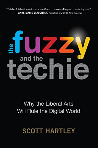 The Fuzzy and the Techie: Why the Liberal Arts Will Rule the Digital ...