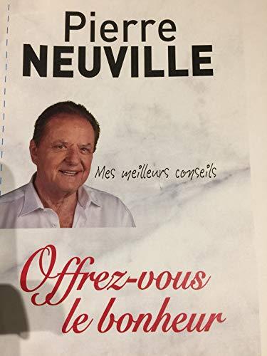 Offrez-vous le bonheur:  Pierre Neuville Mes meilleurs conseils par Pierre Neuville