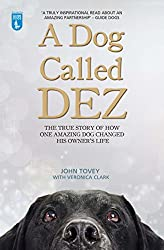 A Dog Called Dez - The True Story of How One Amazing Dog Changed His Owner's Life