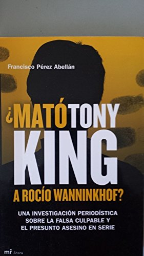Descargar Libro ¿Mató Tony King a Rocío Wanninkhof? (MR Ahora) de Francisco Perez Abellan