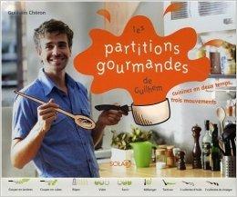 Les partitions gourmandes de Guilhem : Cuisinez en deux temps, trois mouvements de Guilhem Chéron ( 24 août 2006 )