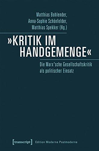 »Kritik im Handgemenge«: Die Marx'sche Gesellschaftskritik als politischer Einsatz (Edition Moderne Postmoderne)