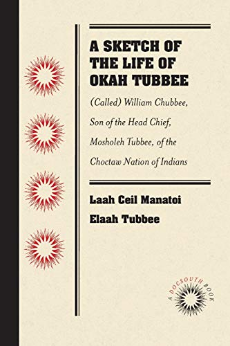 A Sketch of the Life of Okah Tubbee: Called William Chubbee, Son of the  Head Chief, Mosholeh Tubbee, of the Choctaw Nation of Indians
