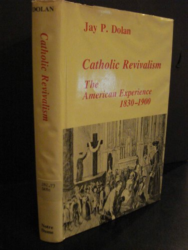 Catholic Revivalism: The American Experience, 1830-1900