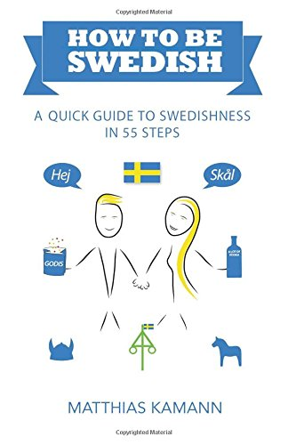 How to be Swedish: A Quick Guide to Swedishness - in 55 Steps -