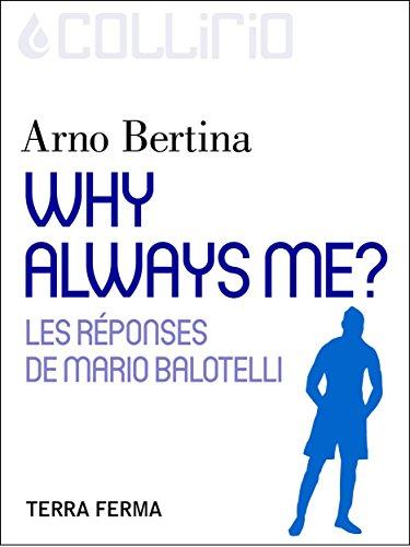 Why always me ?: Les réponses de Mario Balotelli