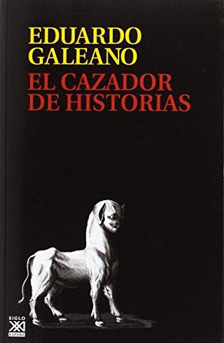 El cazador de historias (Rústica) (Biblioteca Eduardo Galeano) por Eduardo Galeano