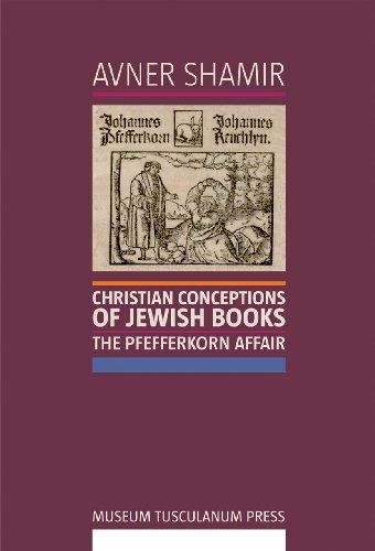 Christian Conceptions of Jewish Books: The Pfefferkorn Affair por Avner Shamir