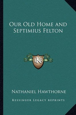[(Our Old Home and Septimius Felton)] [By (author) Nathaniel Hawthorne] published on (September, 2010)