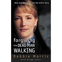 [Forgiving the Dead Man Walking: Only One Woman Can Tell the Entire Story] (By: Debbie Morris) [published: August, 2000]