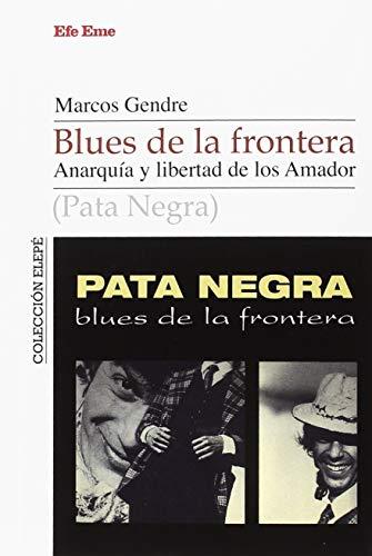 Blues de la frontera. Anarquía y libertada de los Amador (Colección Elepé) por Marcos Blanco Gendre