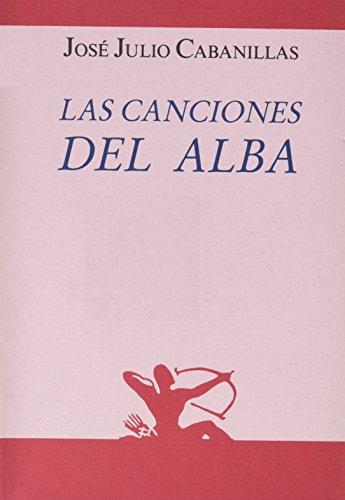 Canciones Del Alba. (Renacimiento) por José Julio Cabanillas
