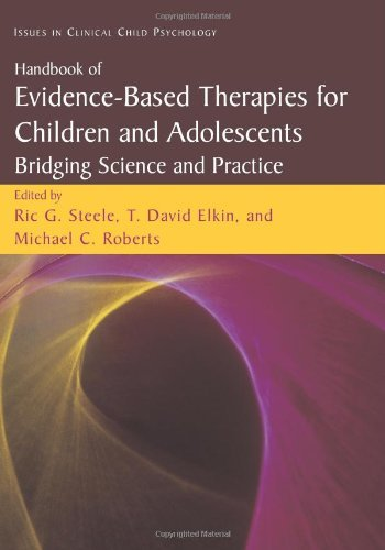 Handbook of Evidence-Based Therapies for Children and Adolescents: Bridging Science and Practice (Issues in Clinical Child Psychology) by Ric G. Steele (Editor), T. David Elkin (Editor), Michael Roberts (Editor) (23-Nov-2010) Paperback