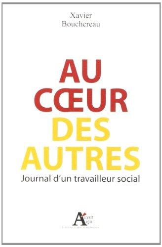 Au coeur des autres : Journal d'un travailleur social de Xavier Bouchereau (14 novembre 2013) Broch