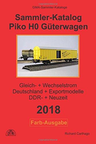 Piko H0 Güterwagen 2018 Sammler-Katalog in Farbe: Gleichstrom + Wechselstrom, Deutschland + Exportmodelle, DDR-Zeit + Neuzeit por Richard Carthago