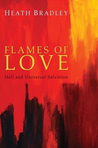 Flames of Love: Hell and Universal Salvation por Heath Bradley