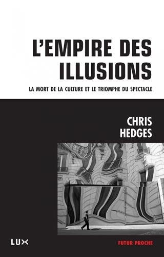 L'emprise de l'illusion : La mort de la culture et le triomphe du spectacle par Chris Hedges