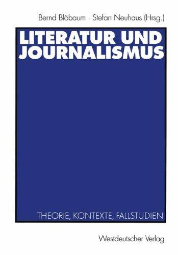 Literatur und Journalismus: Theorie, Kontexte, Fallstudien