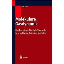Molekulare Gasdynamik: Einführung in die kinetische Theorie der Gase und Lattice-Boltzmann-Methoden