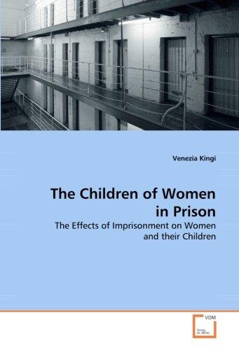 The Children of Women in Prison: The Effects of Imprisonment on Women and their Children - Taschenbuch-häftlinge