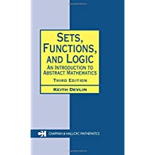 Sets, Functions, and Logic: An Introduction to Abstract Mathematics, Third Edition (Chapman Hall/Crc Mathematics, Band 25)