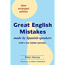 Great English Mistakes: made by Spanish-speakers (English Edition)