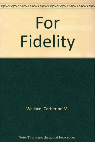 For Fidelity [Hardcover] by Wallace, Catherine M.