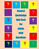 General Knowledge Quiz Book for Adults: 1000 questions