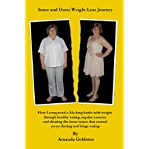 Inner and Outer Weight Loss Journey - How I conquered a life-long battle with weight through healthy eating, regular exercise and clearing the inner issues that caused yo-yo dieting and binge eating