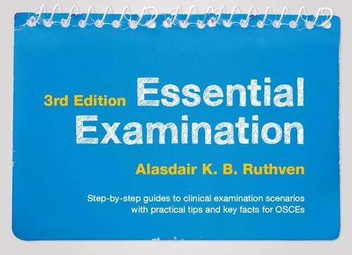 Essential Examination, third edition: Step-by-step guides to clinical examination scenarios with practical tips and key facts for OSCEs by Alasdair K.B. Ruthven (2016-04-10)