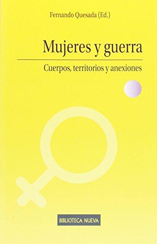 Mujeres y guerra: Cuerpos, territorios y anexiones (ESTUDIOS SOBRE LA MUJER -M-) por Fernando Quesada Castro