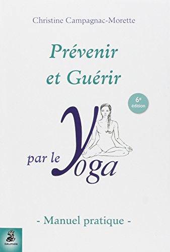 Prévenir et guérir par le yoga : Manuel pratique par Christine Campagnac-Morette