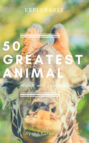 GREATEST ANIMAL 50: Which will you see World 50 series (Explorable) (Japanese Edition)