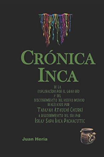 Crónica Inca: de la exploración por el gran río y del descubrimiento del Nuevo Mundo realizados por Tabayán Atauchi Churki a requerimiento del sin par Iskay Sapa inca Pachacutec
