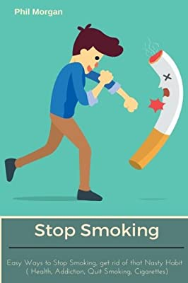 Stop Smoking: Easy Ways to Stop Smoking, Get rid of that Nasty Habit (Health, Addiction, Quit Smoking, Cigarettes) by CreateSpace Independent Publishing Platform