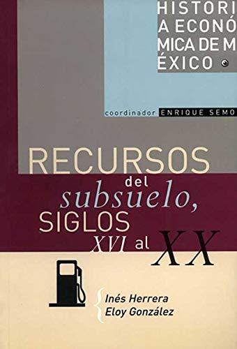 Recursos del subsuelo, siglos XVI al XX (Historia de Mexico nº 10) por Inés Herrera