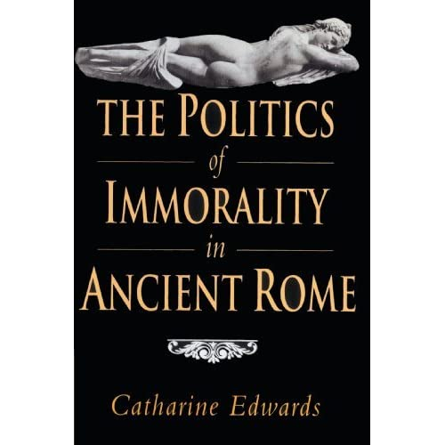 The Politics of Immorality in Ancient Rome by Catharine Edwards (2010-11-26)