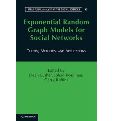 [(Exponential Random Graph Models for Social Networks: Theory, Methods, and Applications)] [ Edited by Dean Lusher, Edited by Johan Koskinen, Edited by Garry Robbins ] [December, 2012]