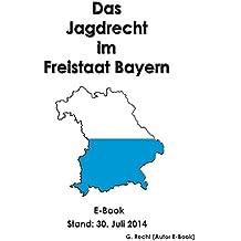Das Jagdrecht im Freistaat Bayern - E-Book - Stand: 30. Juli 2014